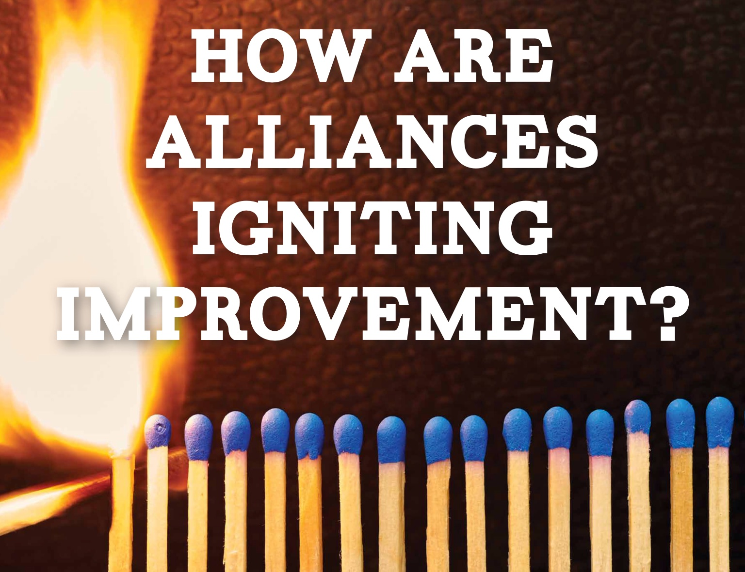 How are alliances igniting improvement?
